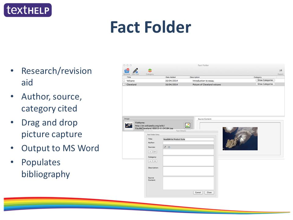 Fact Folder Research/revision aid Author, source, category cited Drag and drop picture capture Output to MS Word Populates bibliography