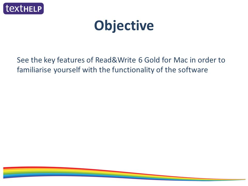 See the key features of Read&Write 6 Gold for Mac in order to familiarise yourself with the functionality of the software Objective