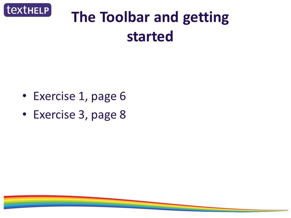 The Toolbar and getting started Exercise 1, page 6 Exercise 3, page 8