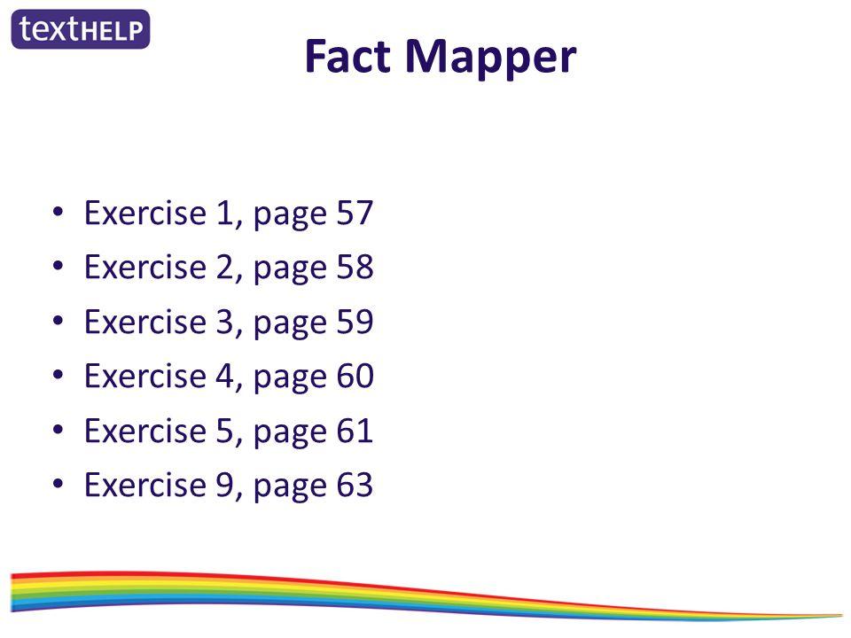 Fact Mapper Exercise 1, page 57 Exercise 2, page 58 Exercise 3, page 59 Exercise 4, page 60 Exercise 5, page 61 Exercise 9, page 63