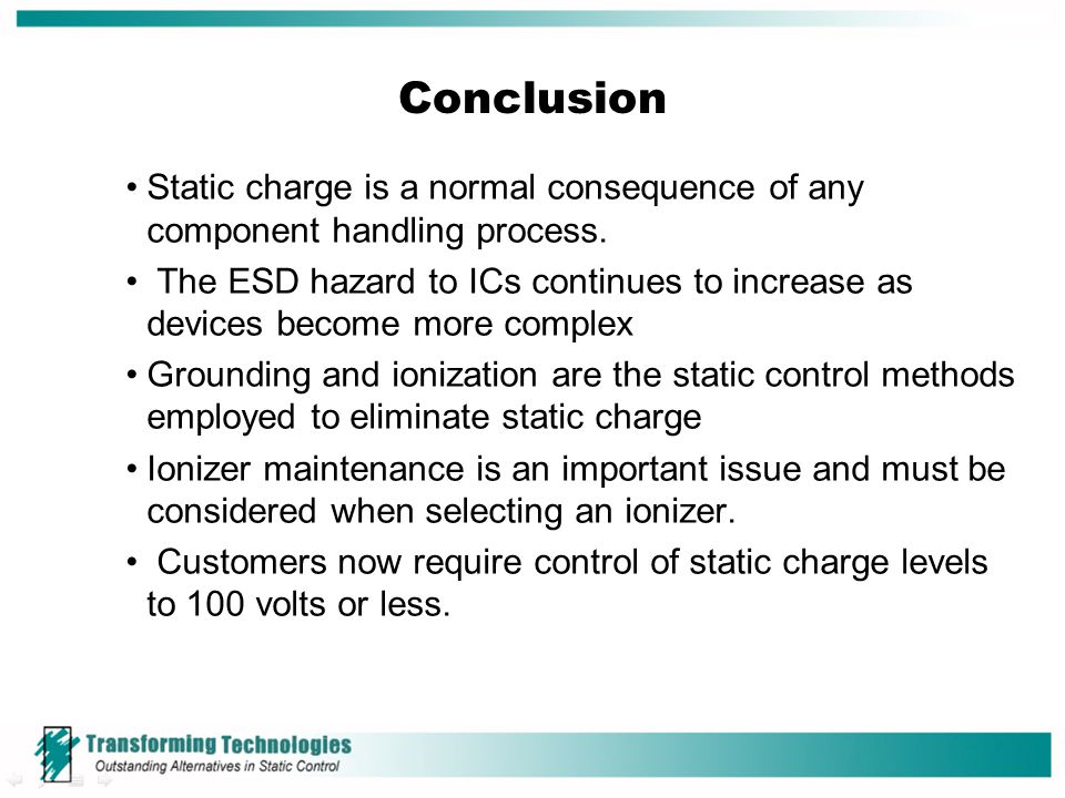 Conclusion Static charge is a normal consequence of any component handling process. The ESD hazard to ICs continues to increase as devices become more