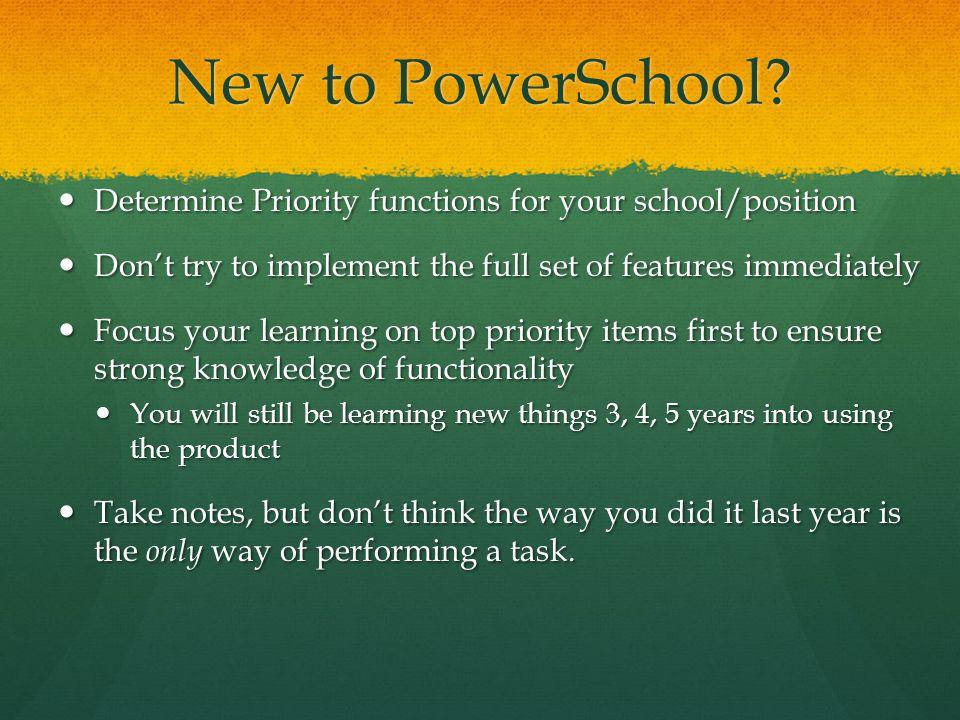 New to PowerSchool? Determine Priority functions for your school/position Determine Priority functions for your school/position Don't try to implement