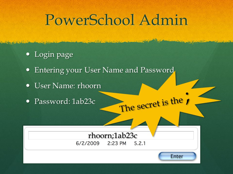 PowerSchool Admin Login page Login page Entering your User Name and Password Entering your User Name and Password User Name: rhoorn User Name: rhoorn
