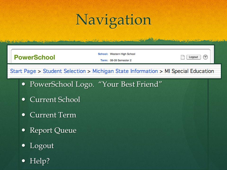 "Navigation PowerSchool Logo. ""Your Best Friend"" PowerSchool Logo. ""Your Best Friend"" Current School Current School Current Term Current Term Report Qu"