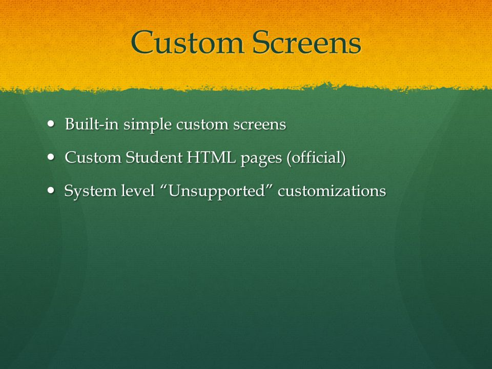 Custom Screens Built-in simple custom screens Built-in simple custom screens Custom Student HTML pages (official) Custom Student HTML pages (official)