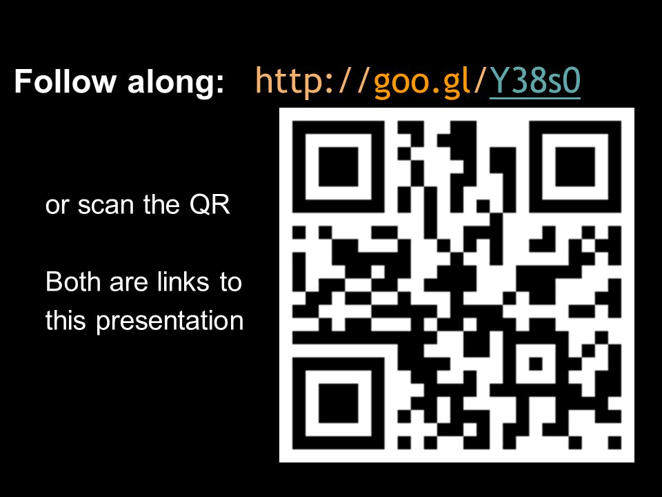 Follow along: http://goo.gl/Y38s0Y38s0 or scan the QR Both are links to this presentation