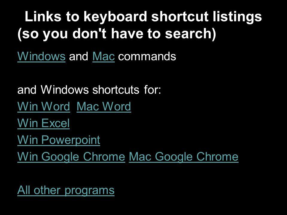 WindowsWindows and Mac commandsMac and Windows shortcuts for: Win WordWin Word Mac WordMac Word Win Excel Win Powerpoint Win Google ChromeWin Google C