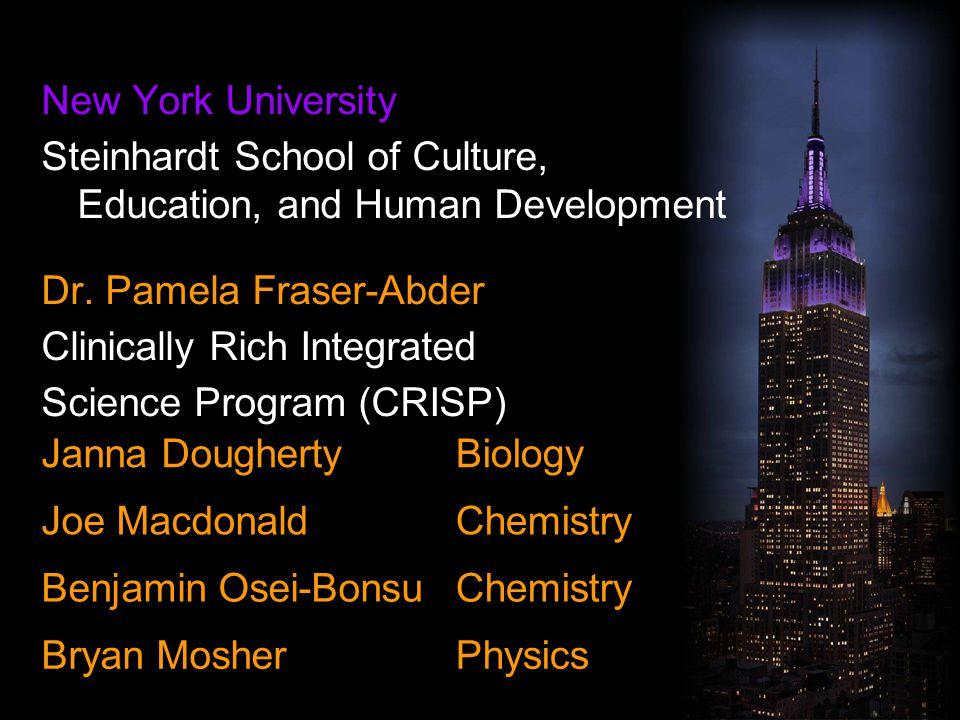 New York University Steinhardt School of Culture, Education, and Human Development Dr. Pamela Fraser-Abder Clinically Rich Integrated Science Program