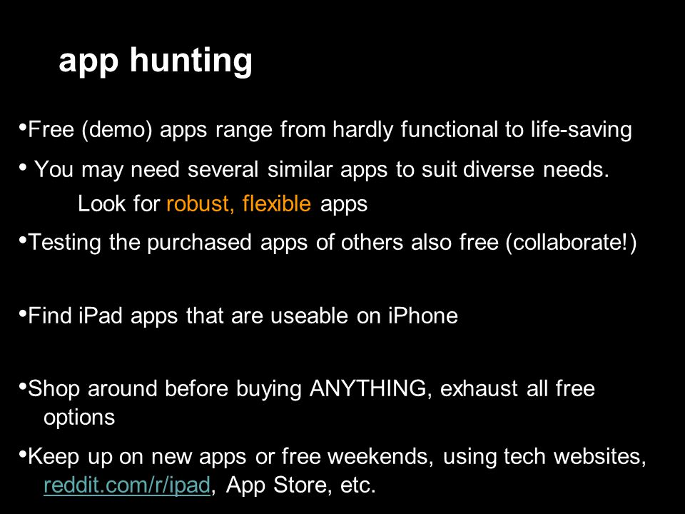 app hunting Free (demo) apps range from hardly functional to life-saving You may need several similar apps to suit diverse needs. Look for robust, fle