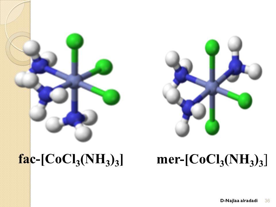 fac-[CoCl 3 (NH 3 ) 3 ] mer-[CoCl 3 (NH 3 ) 3 ] D-Najlaa alradadi36