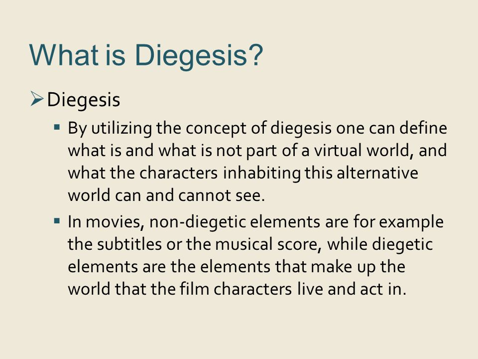 What is Diegesis?  Diegesis  By utilizing the concept of diegesis one can define what is and what is not part of a virtual world, and what the chara
