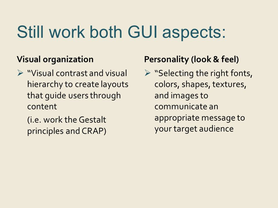"Still work both GUI aspects: Visual organization Personality (look & feel)  ""Visual contrast and visual hierarchy to create layouts that guide users"