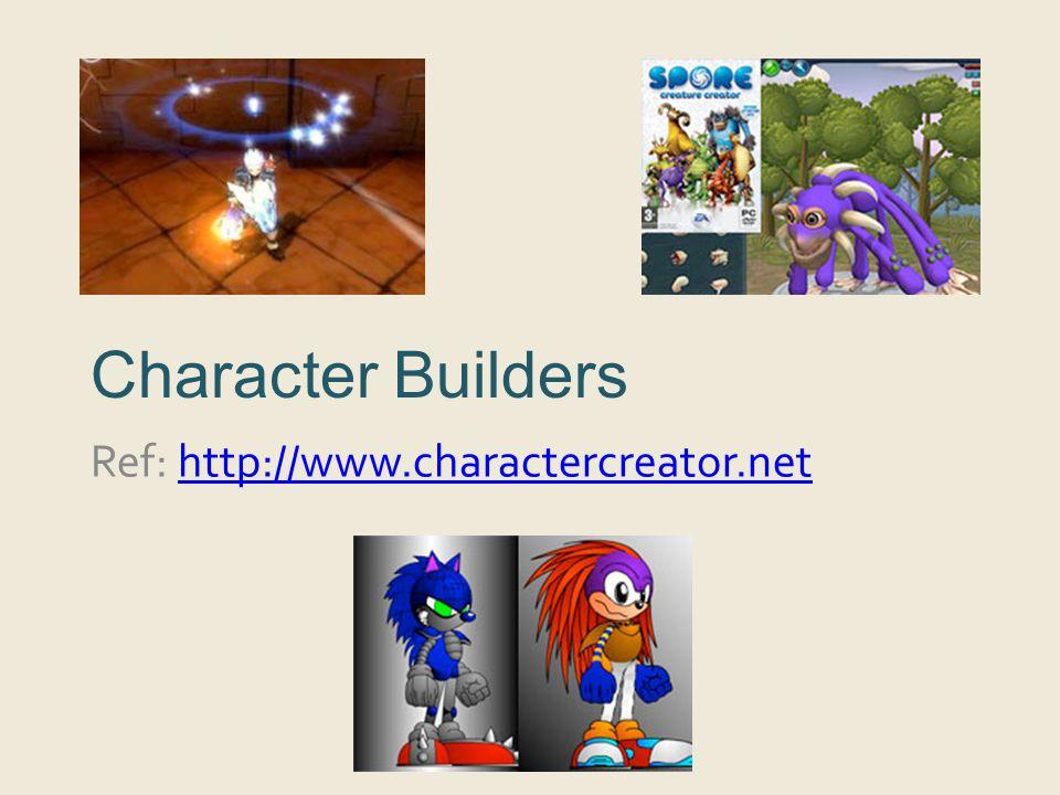 Character Builders Ref: http://www.charactercreator.nethttp://www.charactercreator.net
