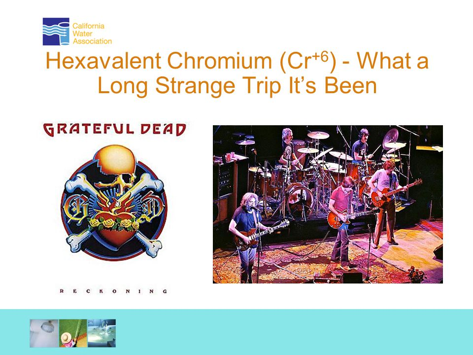 Hexavalent Chromium (Cr +6 ) - What a Long Strange Trip It's Been