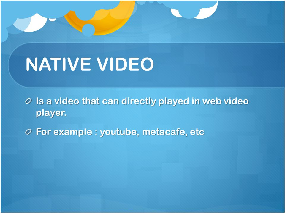 NATIVE VIDEO Is a video that can directly played in web video player.