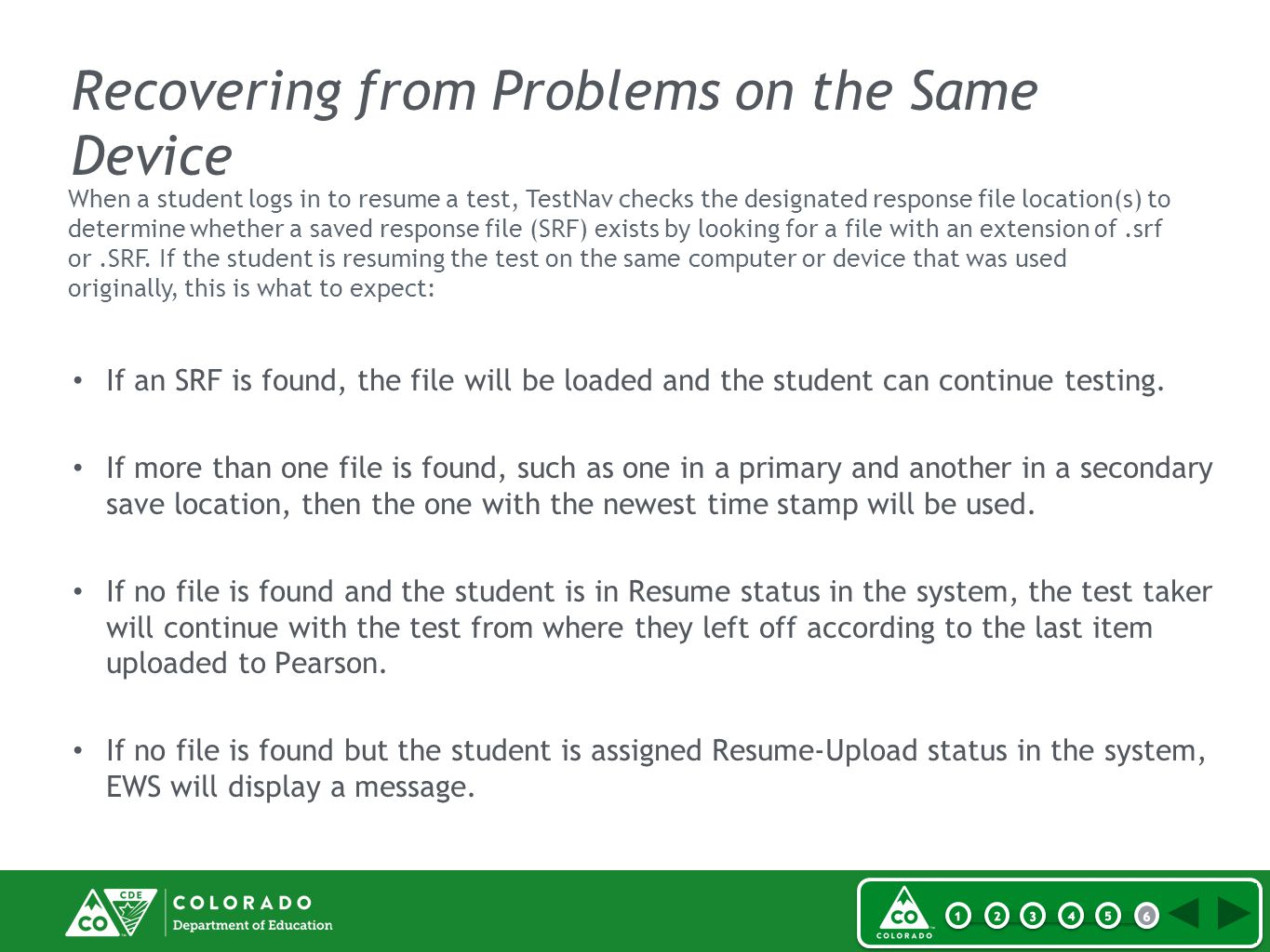 Recovering from Problems on the Same Device If an SRF is found, the file will be loaded and the student can continue testing.