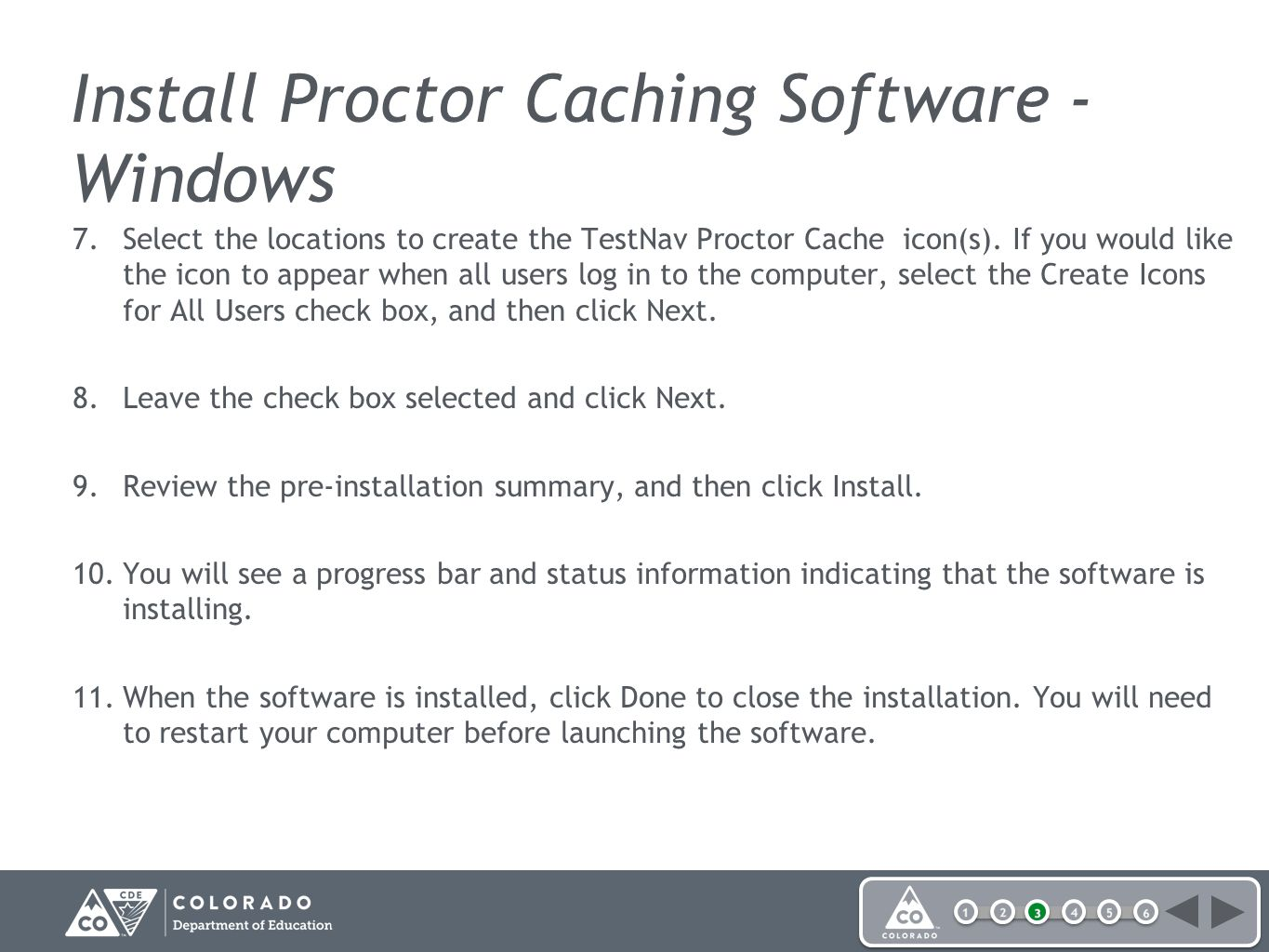 Install Proctor Caching Software - Windows 7.Select the locations to create the TestNav Proctor Cache icon(s).