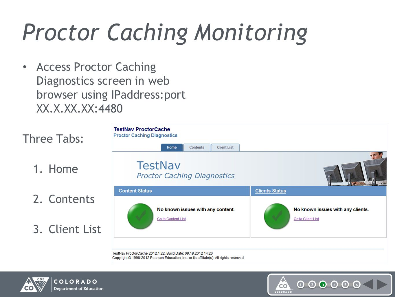 Proctor Caching Monitoring Access Proctor Caching Diagnostics screen in web browser using IPaddress:port XX.X.XX.XX:4480 Three Tabs: 1.Home 2.Contents 3.Client List