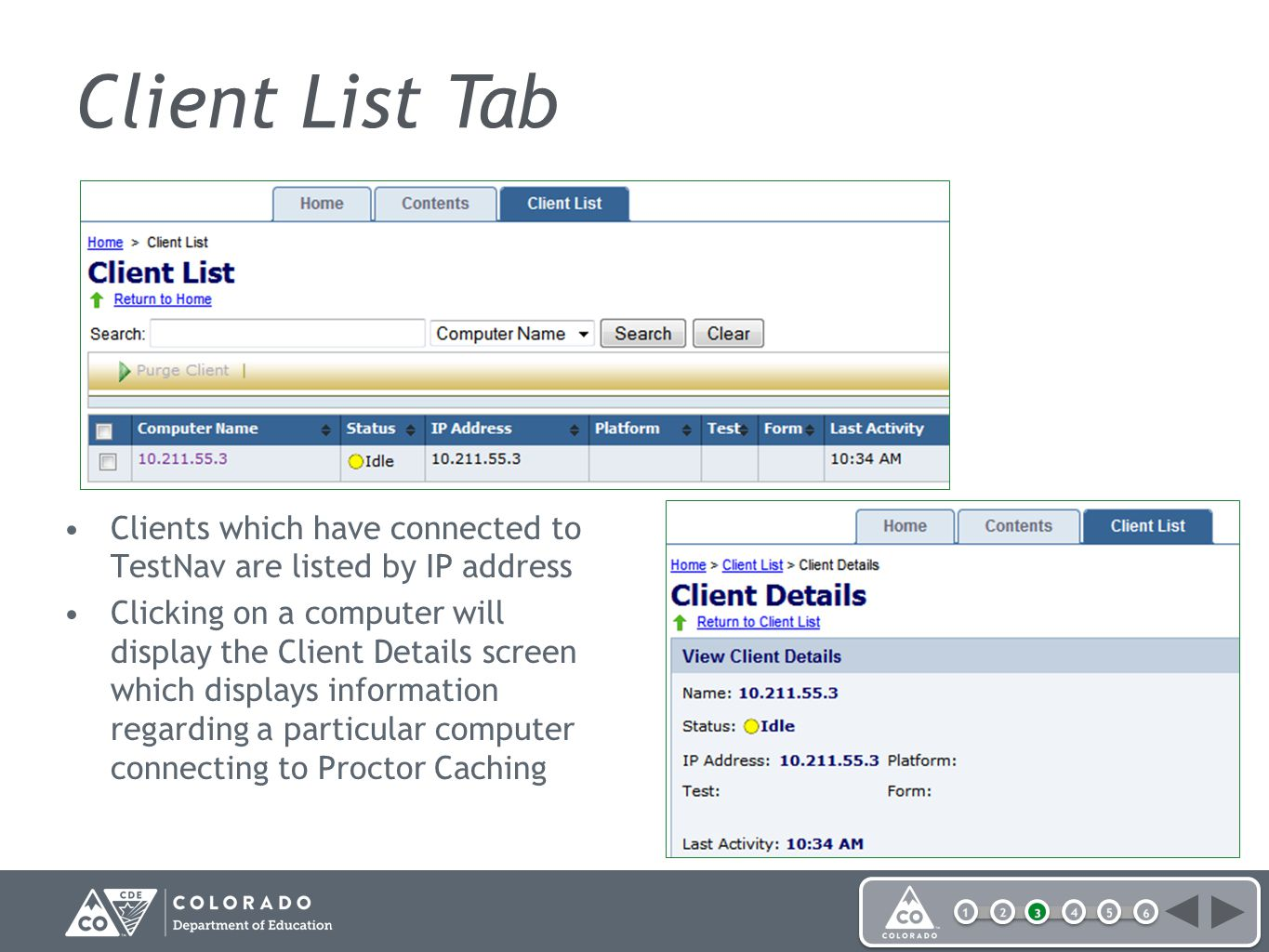 Clients which have connected to TestNav are listed by IP address Clicking on a computer will display the Client Details screen which displays information regarding a particular computer connecting to Proctor Caching Client List Tab