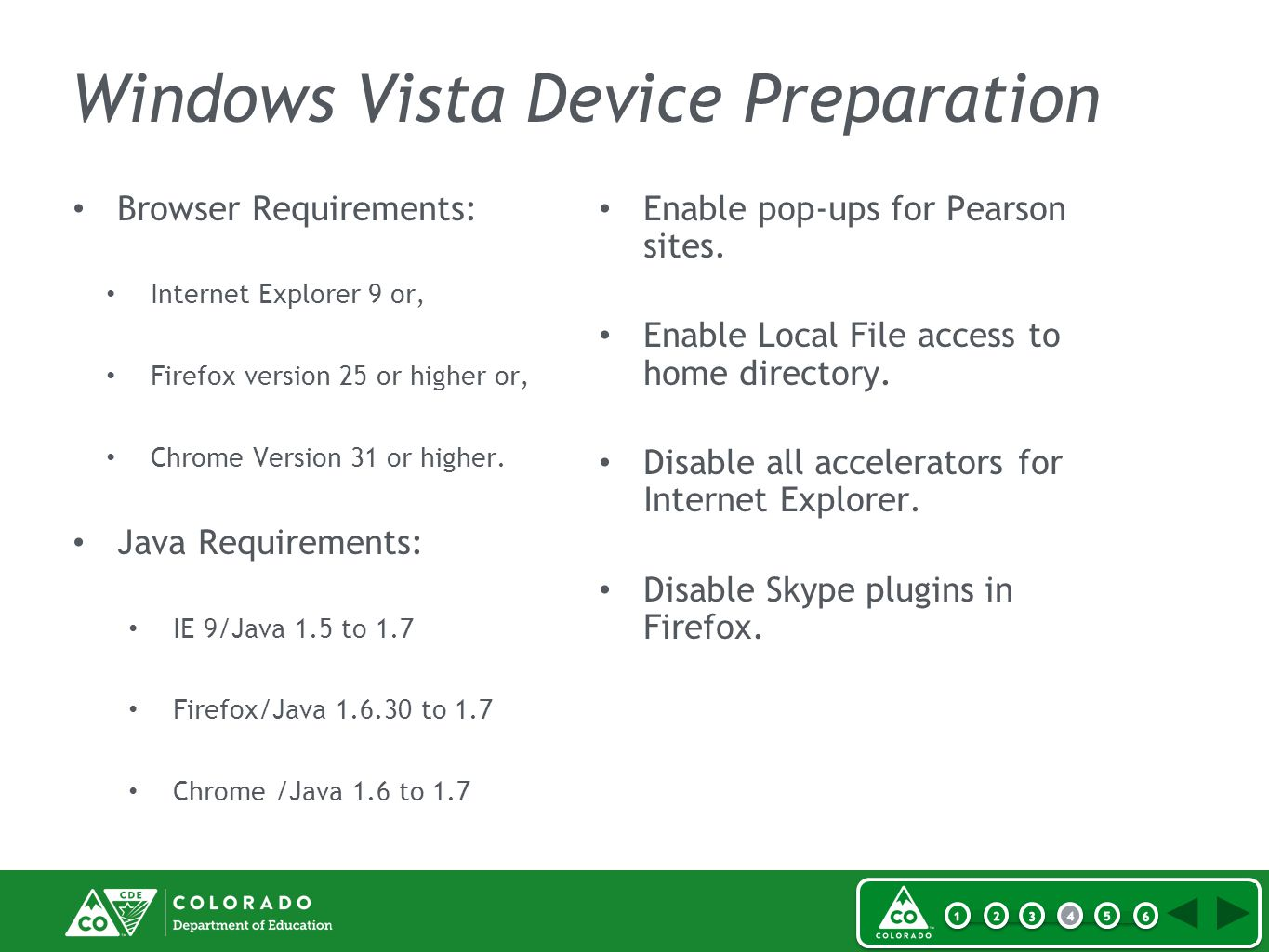 Windows Vista Device Preparation Browser Requirements: Internet Explorer 9 or, Firefox version 25 or higher or, Chrome Version 31 or higher.