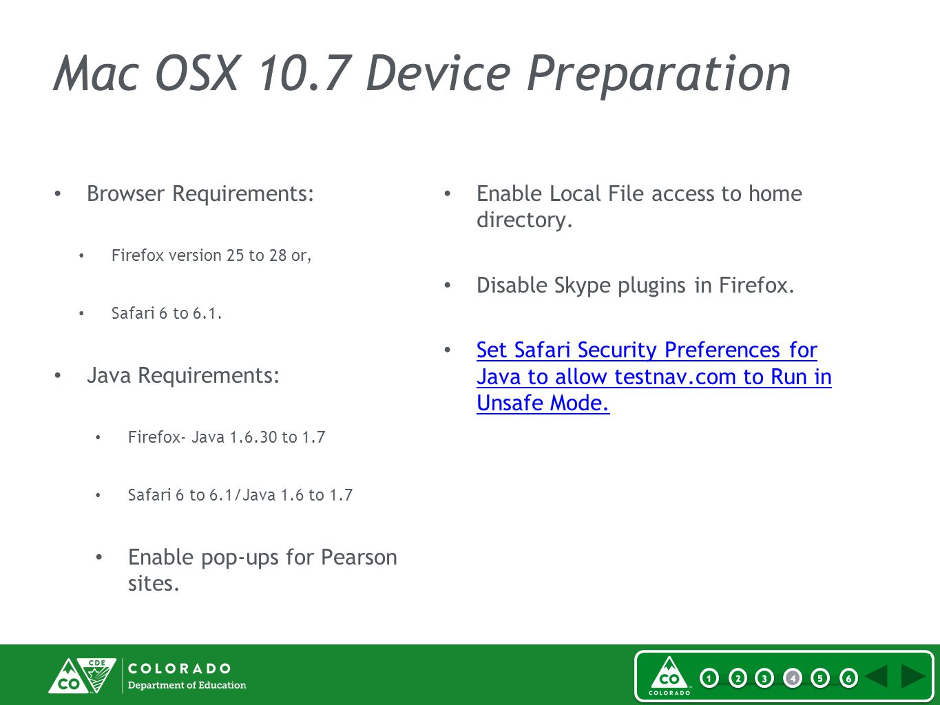 Mac OSX 10.7 Device Preparation Browser Requirements: Firefox version 25 to 28 or, Safari 6 to 6.1.