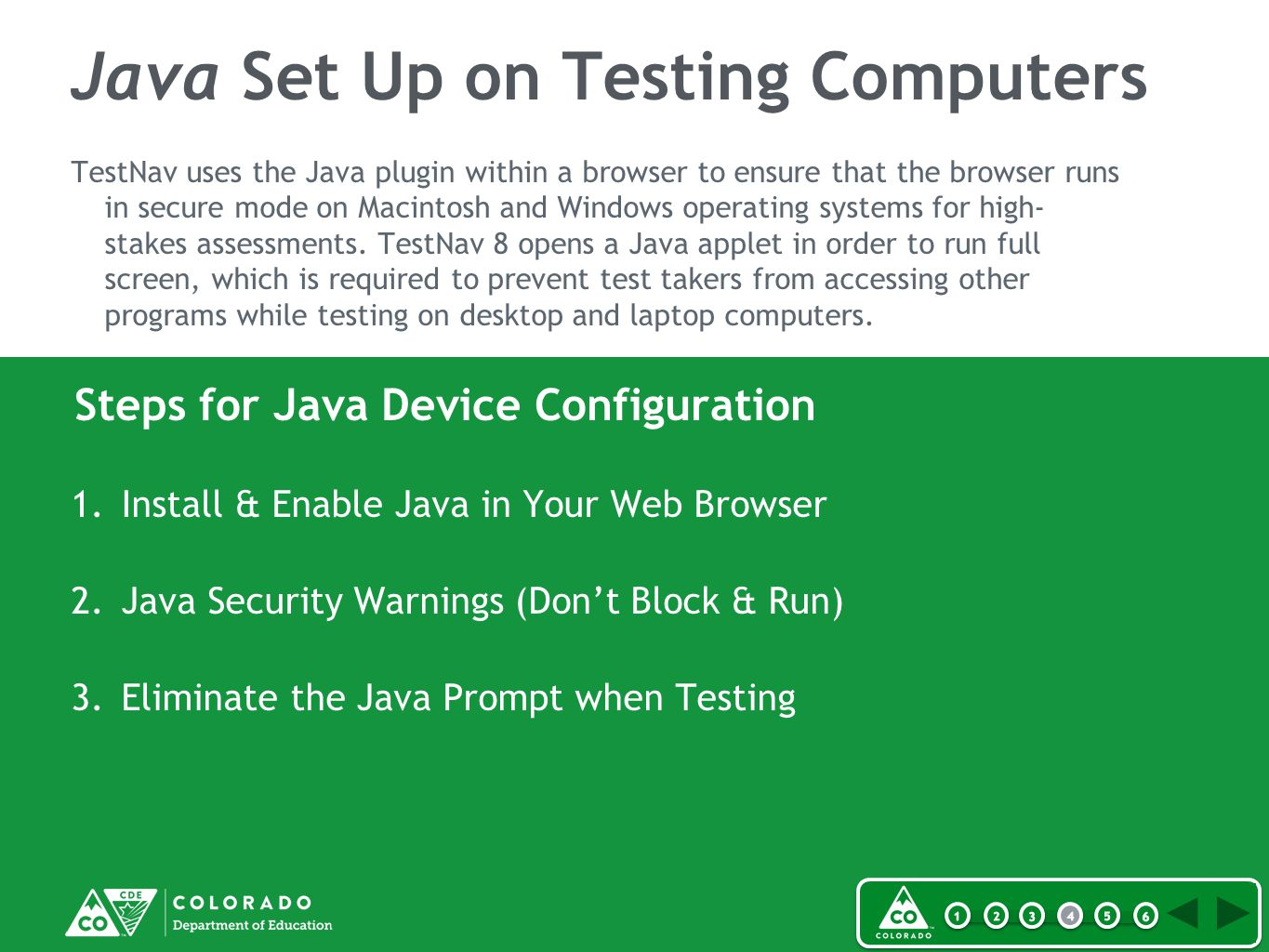 Steps for Java Device Configuration Java Set Up on Testing Computers TestNav uses the Java plugin within a browser to ensure that the browser runs in secure mode on Macintosh and Windows operating systems for high- stakes assessments.