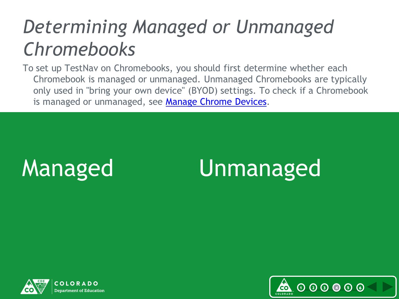 Determining Managed or Unmanaged Chromebooks Managed Unmanaged To set up TestNav on Chromebooks, you should first determine whether each Chromebook is managed or unmanaged.