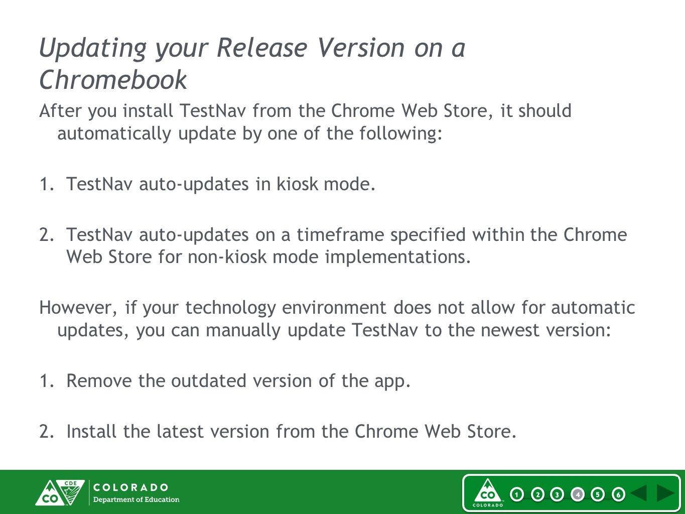 Updating your Release Version on a Chromebook After you install TestNav from the Chrome Web Store, it should automatically update by one of the following: 1.TestNav auto-updates in kiosk mode.
