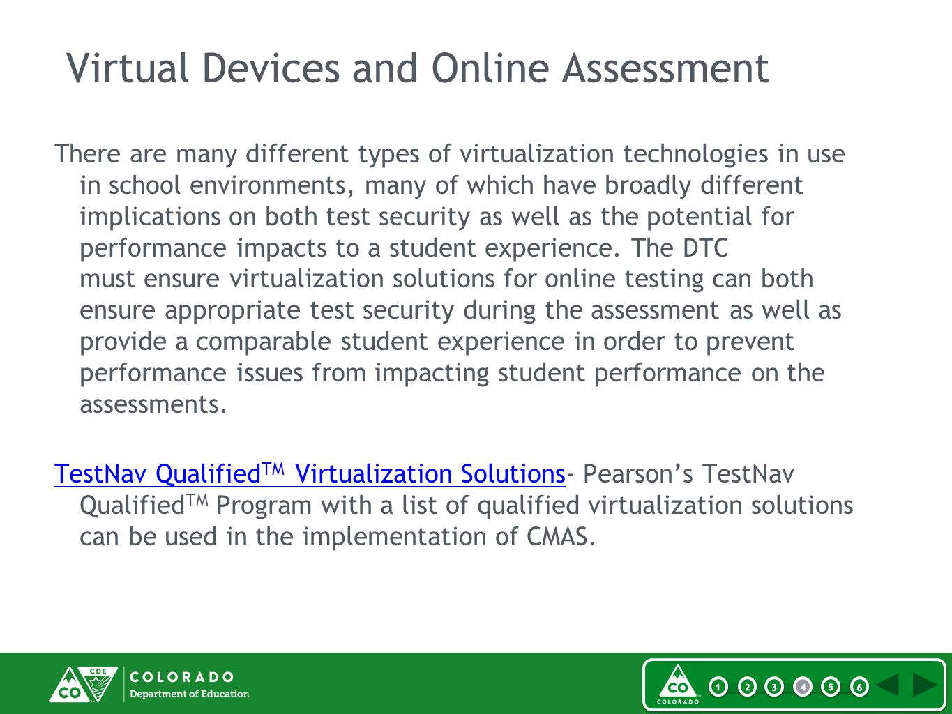 Virtual Devices and Online Assessment There are many different types of virtualization technologies in use in school environments, many of which have broadly different implications on both test security as well as the potential for performance impacts to a student experience.