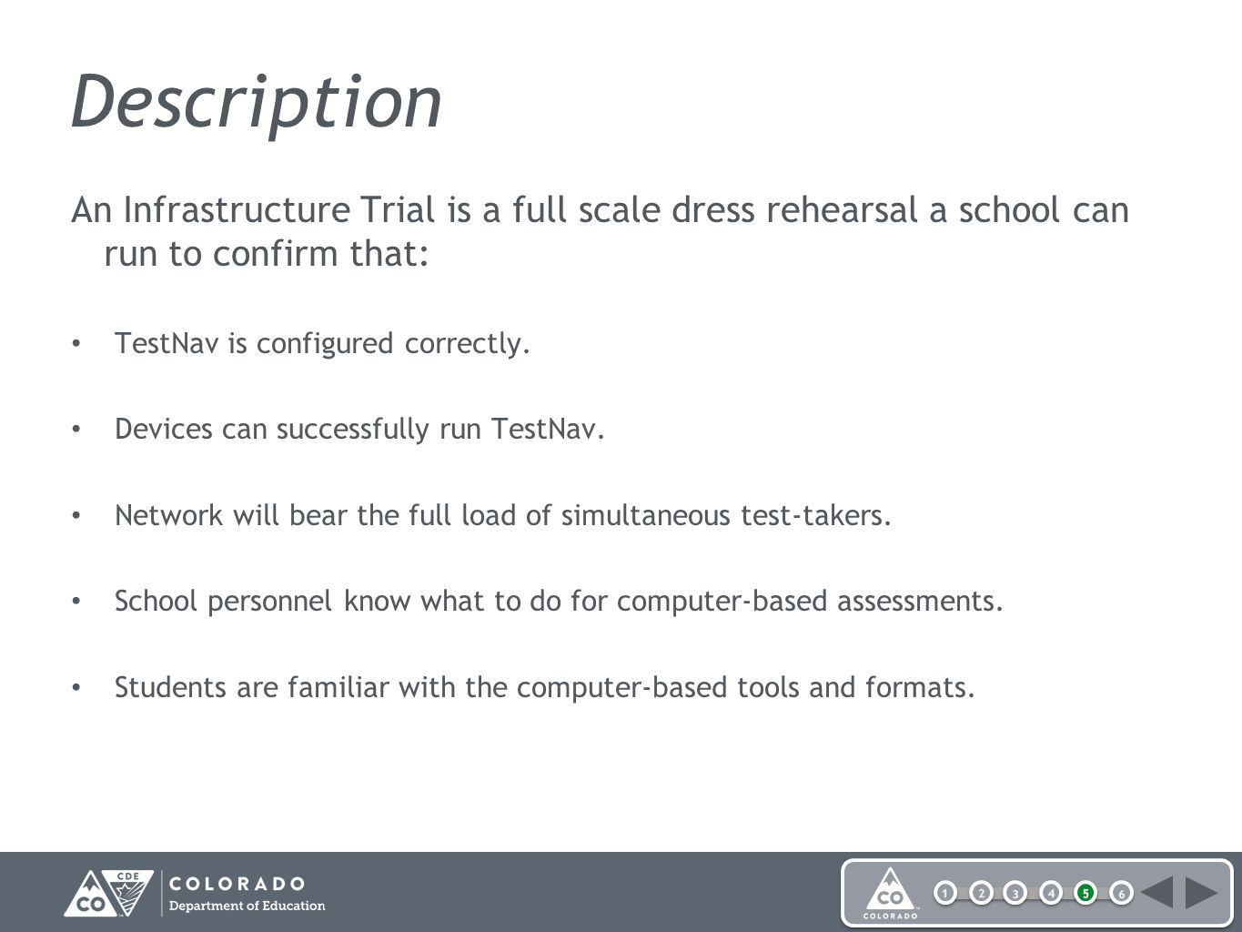 Description An Infrastructure Trial is a full scale dress rehearsal a school can run to confirm that: TestNav is configured correctly.
