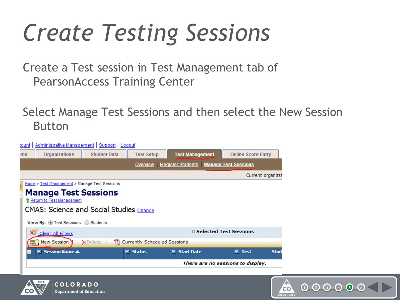 Create Testing Sessions Create a Test session in Test Management tab of PearsonAccess Training Center Select Manage Test Sessions and then select the New Session Button