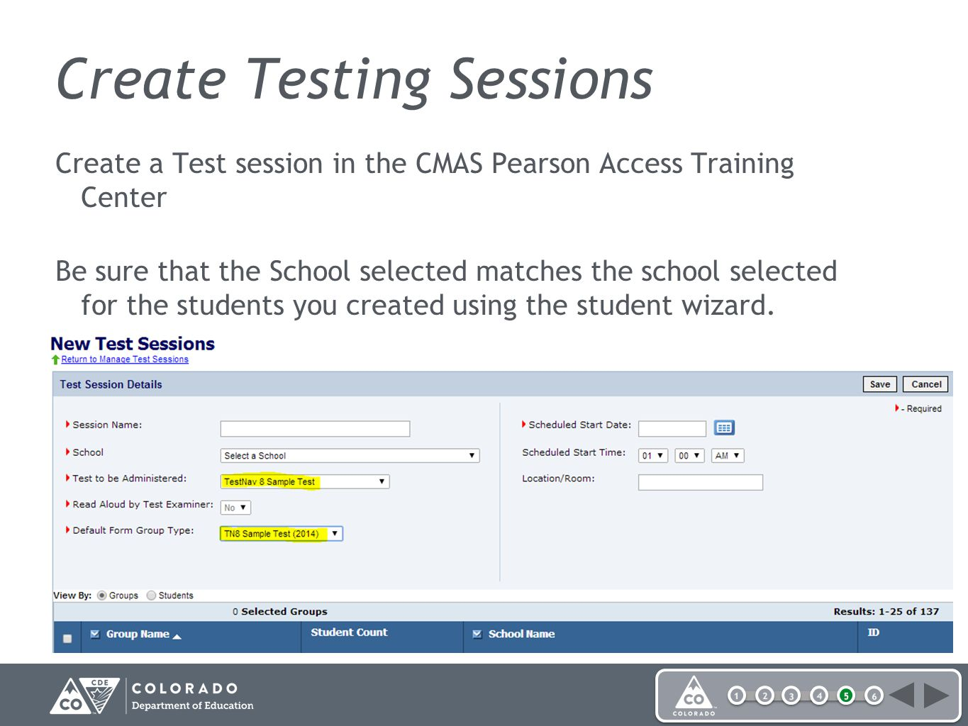 Create Testing Sessions Create a Test session in the CMAS Pearson Access Training Center Be sure that the School selected matches the school selected for the students you created using the student wizard.
