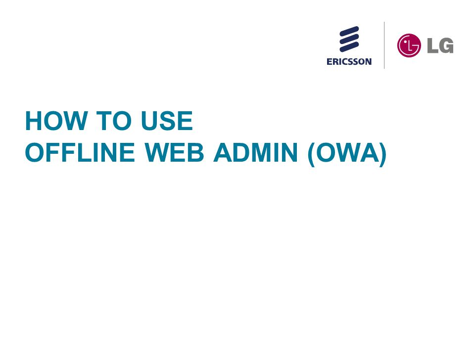 How to use Offline Web Admin| © Ericsson-LG Co., Ltd.