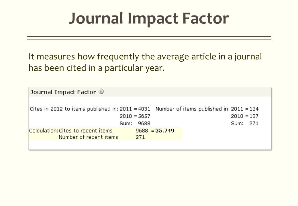 Journal Impact Factor It measures how frequently the average article in a journal has been cited in a particular year.