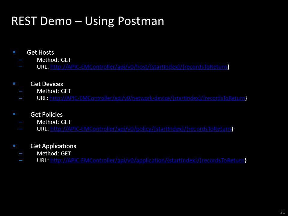 REST Demo – Using Postman 21  Get Hosts – Method: GET – URL: http://APIC-EMController/api/v0/host/{startIndex}/{recordsToReturn}http://APIC-EMControl