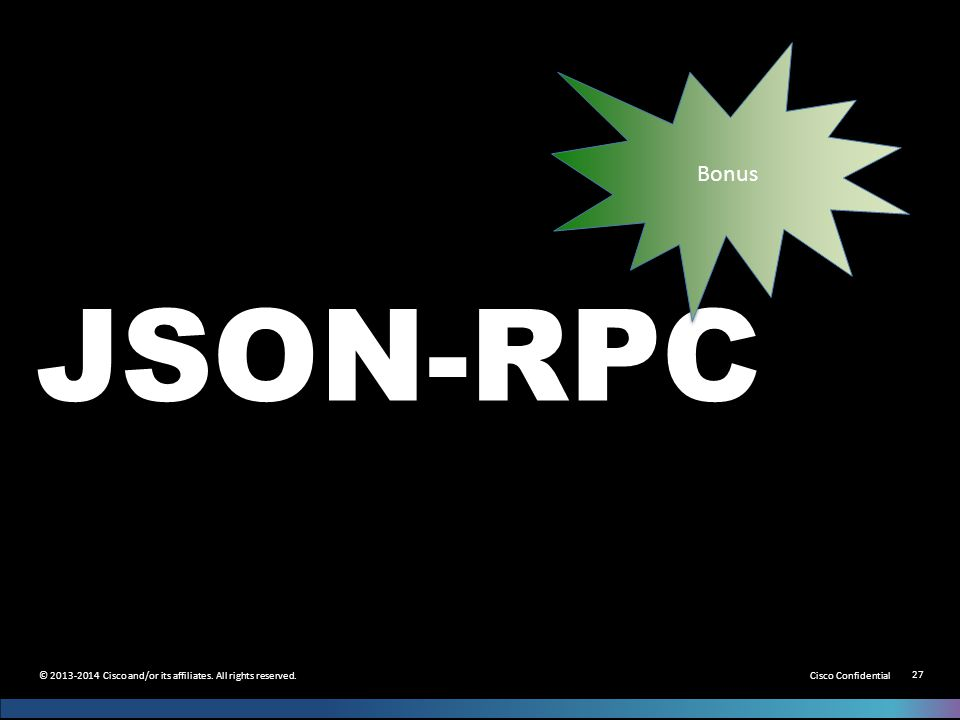 Cisco Confidential 27 © 2013-2014 Cisco and/or its affiliates. All rights reserved. JSON-RPC Bonus