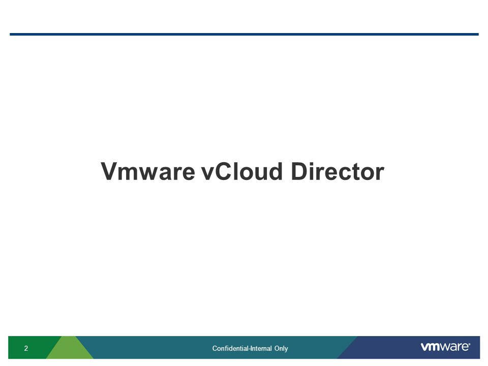 2 Confidential-Internal Only Vmware vCloud Director