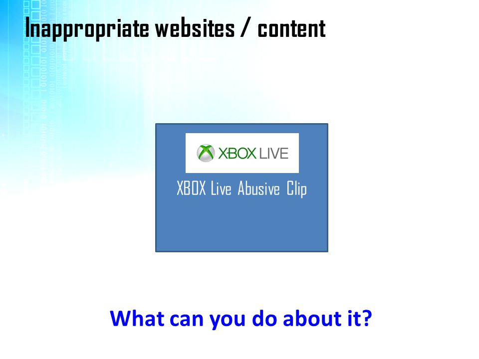 XBOX Live Abusive Clip Inappropriate websites / content What can you do about it?