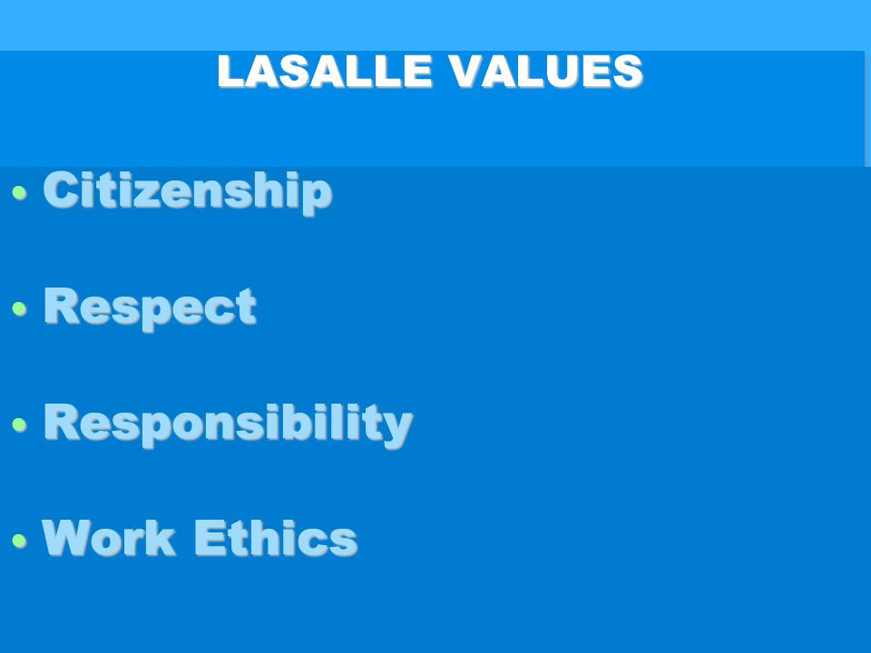 LASALLE VALUES Citizenship Citizenship Respect Respect Responsibility Responsibility Work Ethics Work Ethics Citizenship Citizenship Respect Respect Responsibility Responsibility Work Ethics Work Ethics