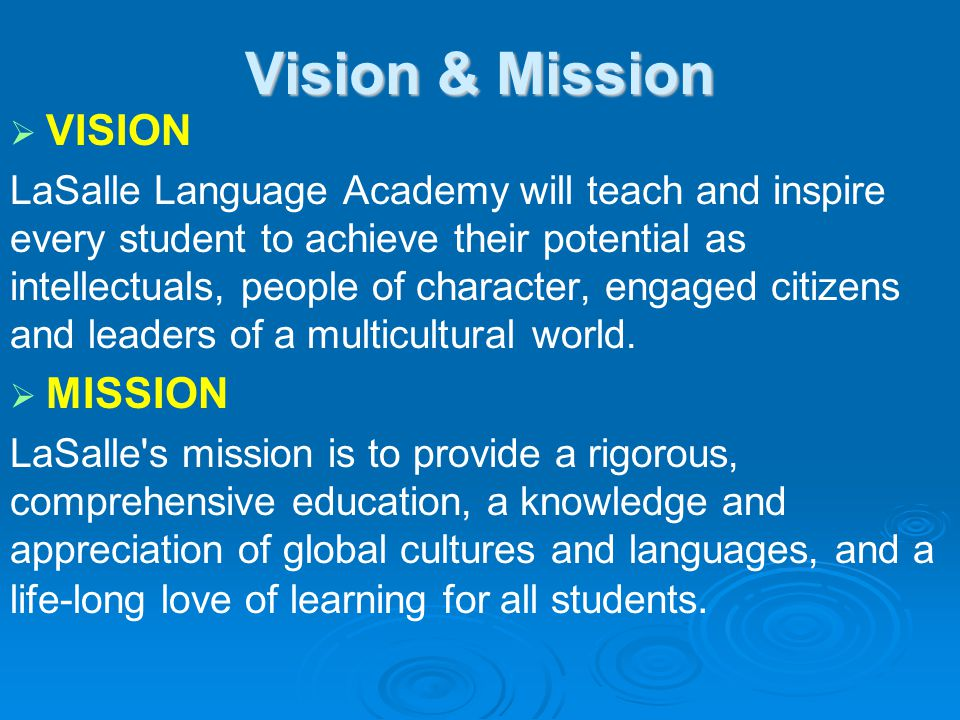 Vision & Mission  VISION LaSalle Language Academy will teach and inspire every student to achieve their potential as intellectuals, people of character, engaged citizens and leaders of a multicultural world.