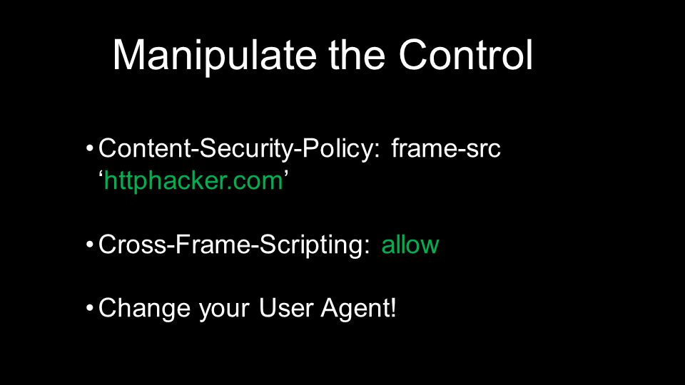 Content-Security-Policy: frame-src 'httphacker.com' Cross-Frame-Scripting: allow Change your User Agent.