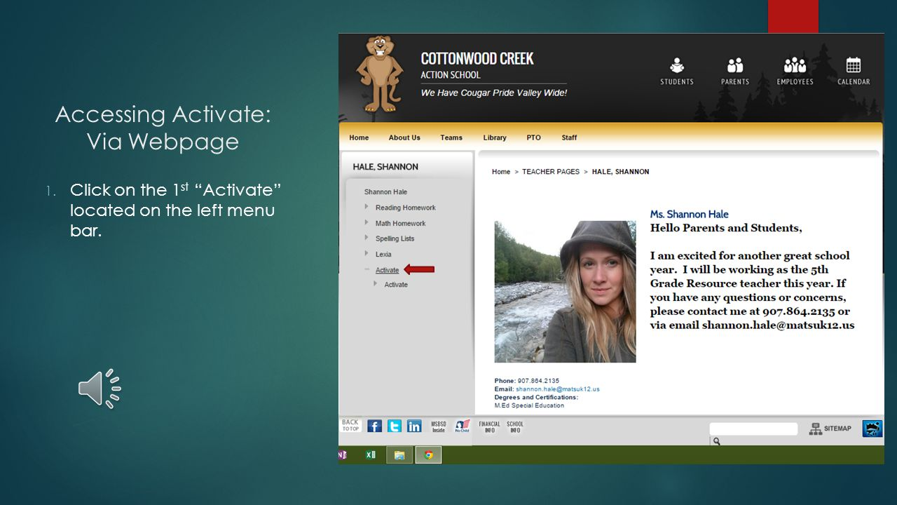 First Steps to Using Activate at Home  Make sure you are using Google Chrome as your browser  Ensure your child(ren) have a headset that they may use, or a quiet place to use the program if a headset is not available  Please allow your child(ren) 30 minutes per session, this is the recommended time from the ACTIVATE program  There are two options to access the ACTIVATE program: 1.