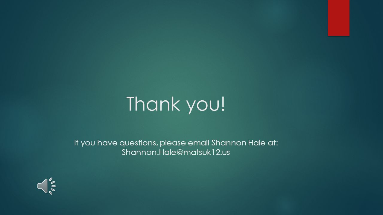 Thank you! If you have questions, please email Shannon Hale at: Shannon.Hale@matsuk12.us