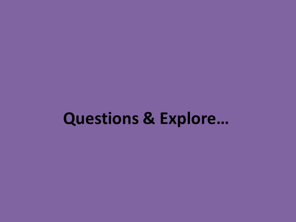 Questions & Explore…