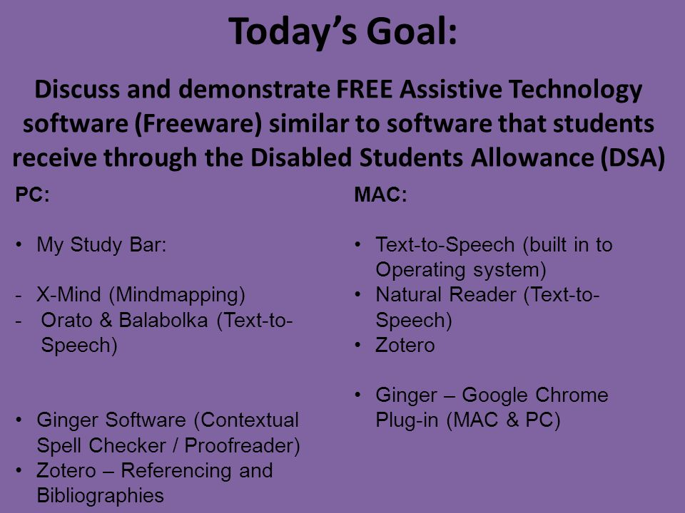 Today's Goal: Discuss and demonstrate FREE Assistive Technology software (Freeware) similar to software that students receive through the Disabled Stu