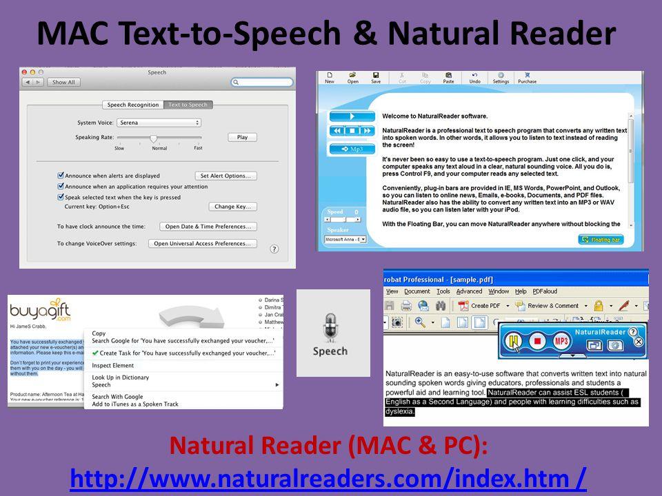 MAC Text-to-Speech & Natural Reader Natural Reader (MAC & PC): http://www.naturalreaders.com/index.htm / http://www.naturalreaders.com/index.htm /