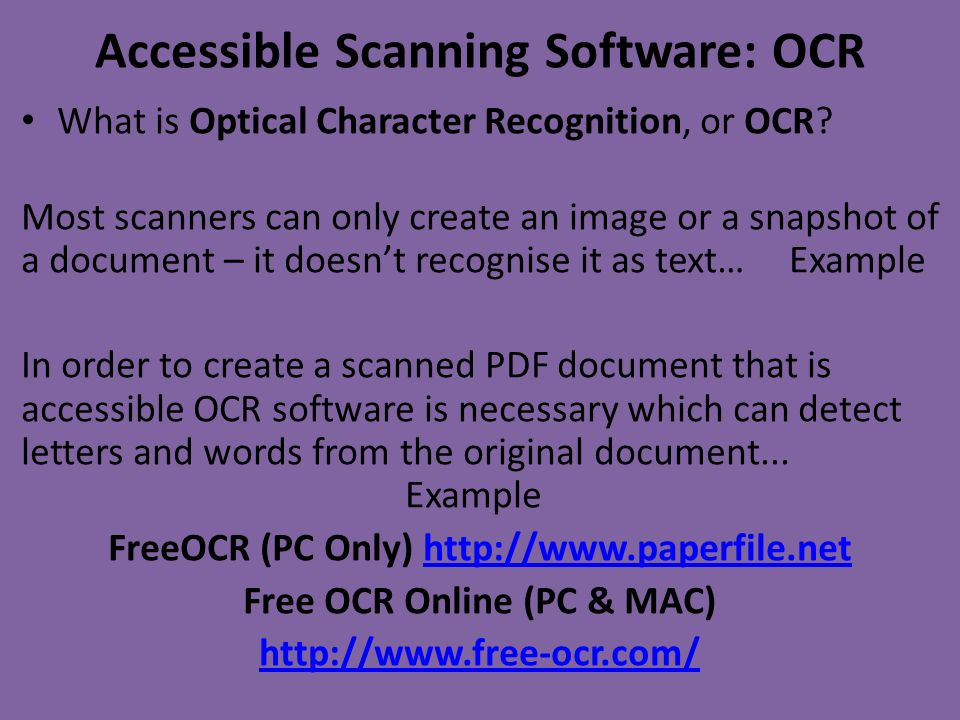 Accessible Scanning Software: OCR What is Optical Character Recognition, or OCR? Most scanners can only create an image or a snapshot of a document –