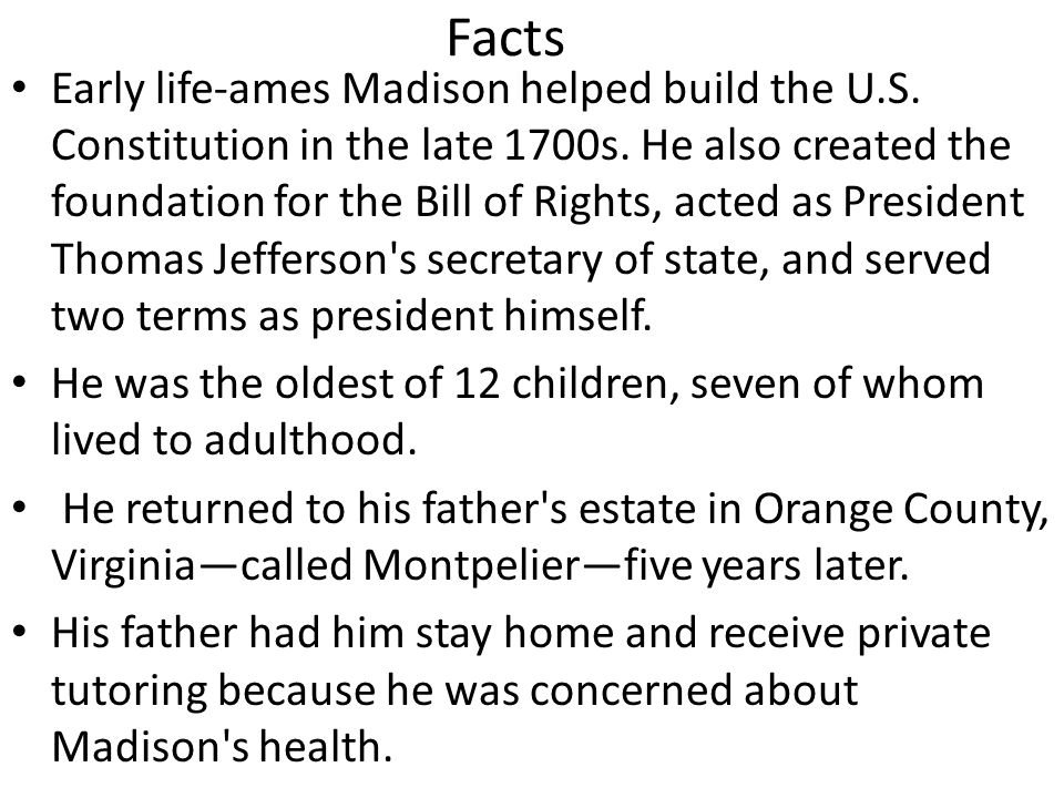 Facts Early life-ames Madison helped build the U.S.