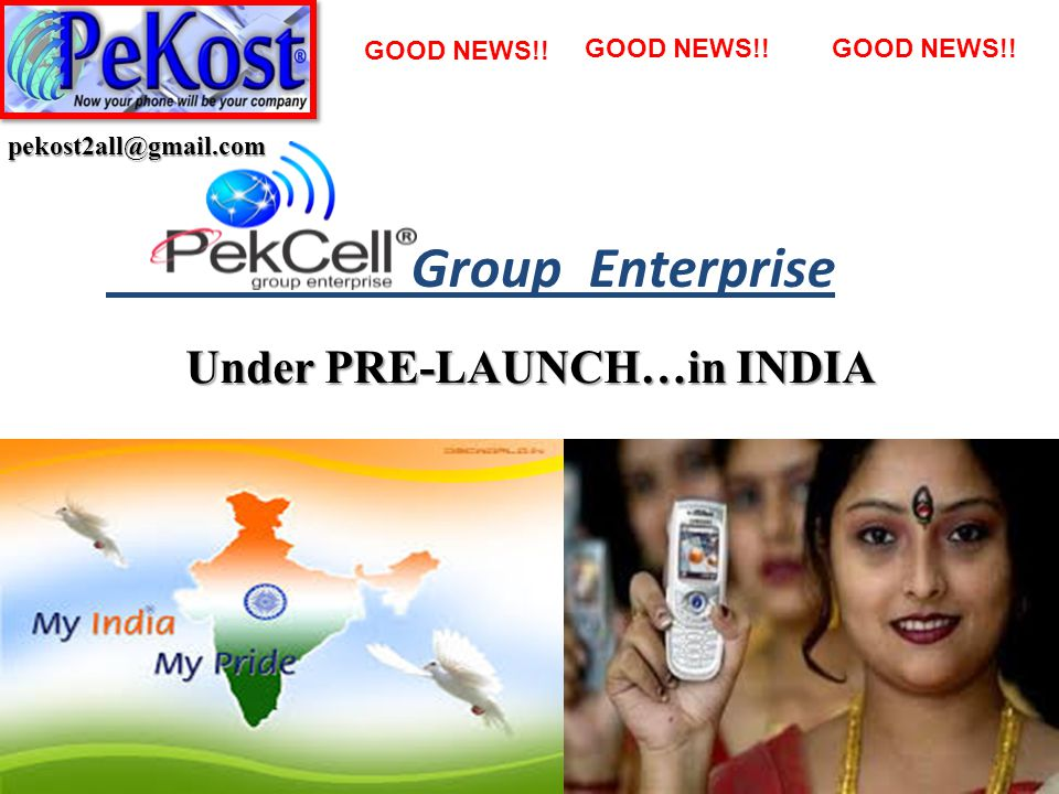 Group Enterprise Under PRE-LAUNCH…in INDIA GOOD NEWS!! pekost2all@gmail.com