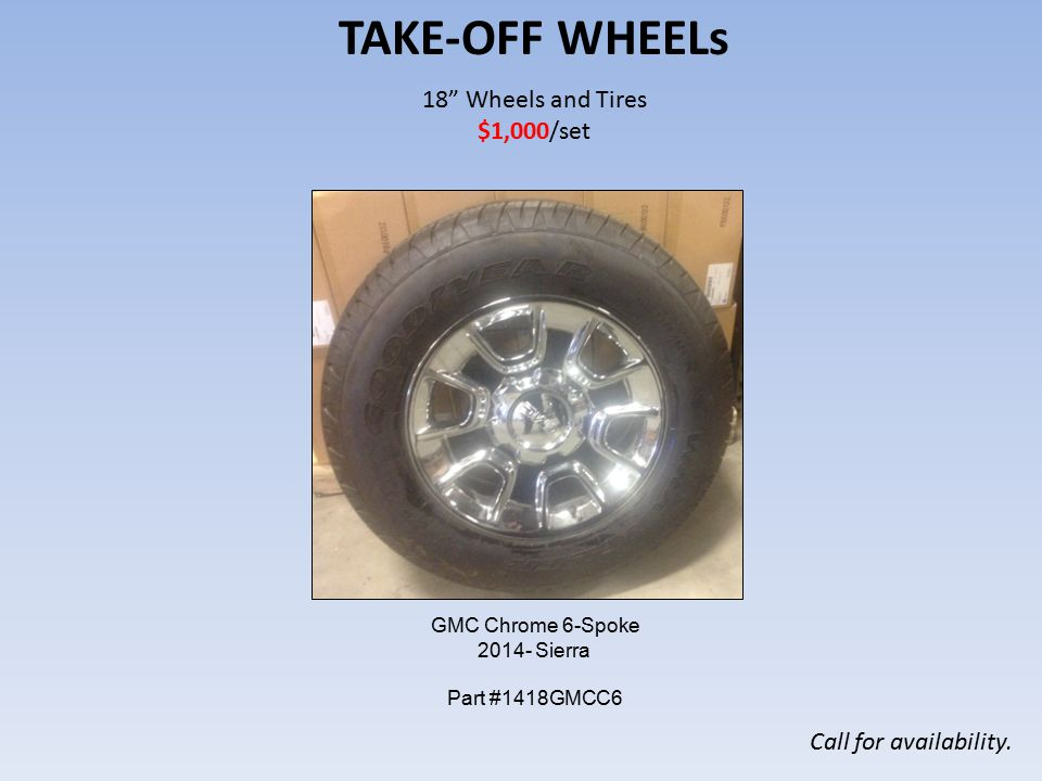 17 Wheels and Tires $900/set TAKE-OFF WHEELs Call for availability.